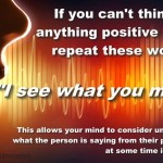 If you cant think of anything positive to say repeat these words I see what you mean