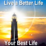 Live a Better Life Your Best Life