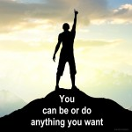you can be or do anything you want