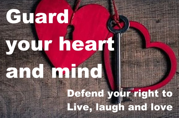 Guard your heart and mind Defend your right to live laugh love