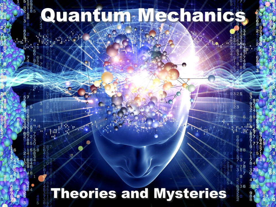 Quantum mechanics theories and mysteries
