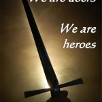 We are doers we are heroes God bless the doers