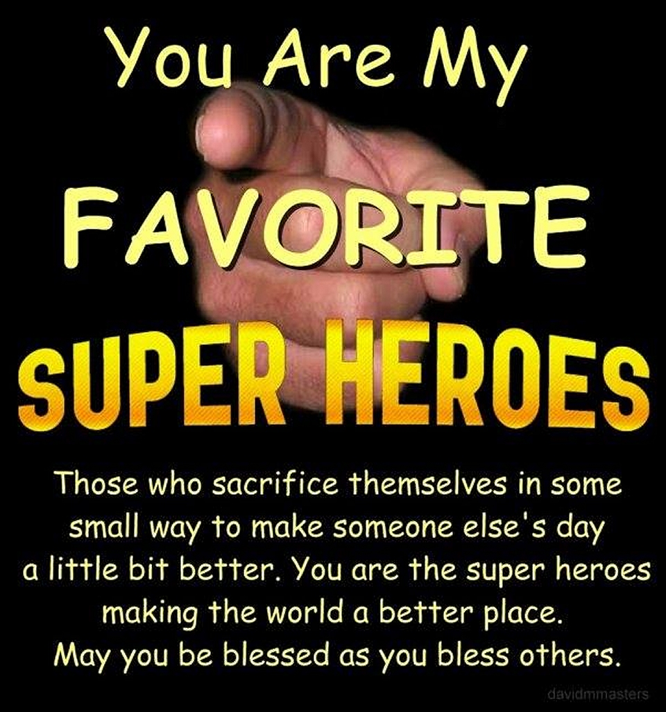 You are my favorite super heroes