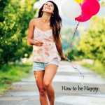 Happiness how to be happy
