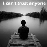 I cant trust anyone