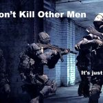 Men dont kill other men... its just a game.