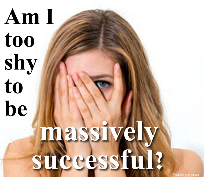 Am I too shy to be massively successful