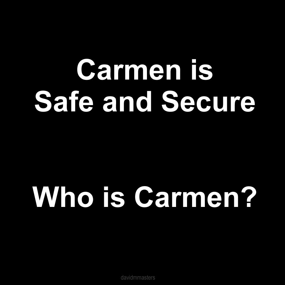 Carmen is safe and secure Who is Carmen