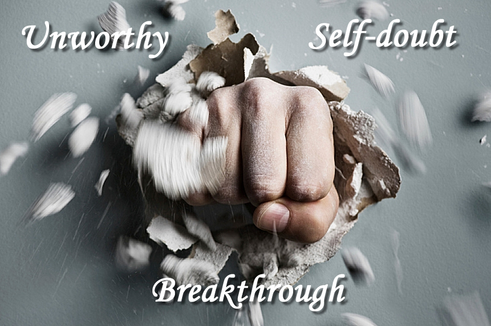 Unworthy Self Doubt Breakthrough