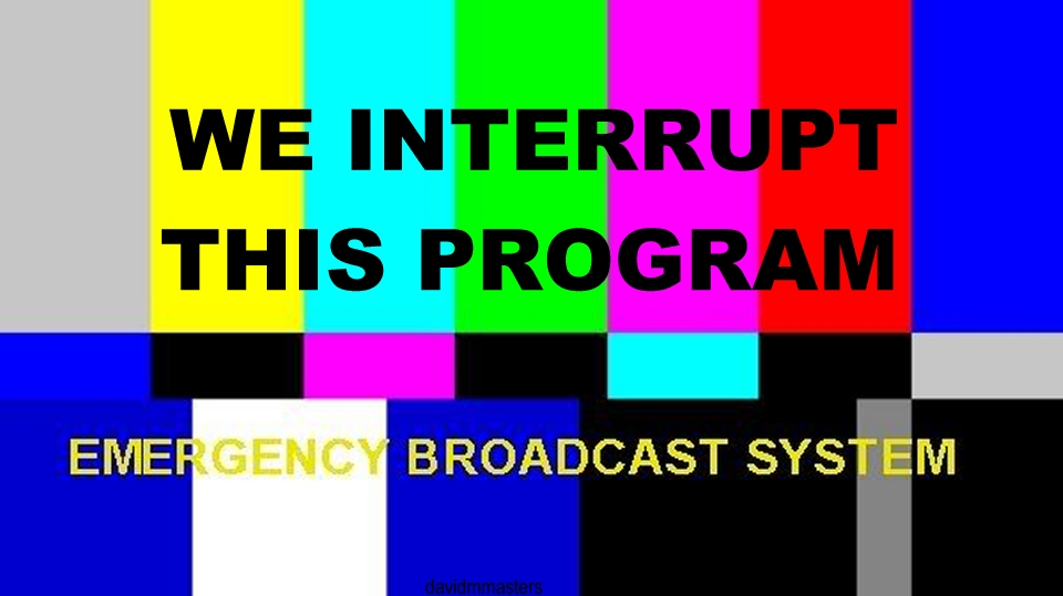 we interrupt your regularly scheduled broadcast essay Interrupt your regularly scheduled programming  man attempts to broadcast an important message on national news channel has information from secret agencies around .