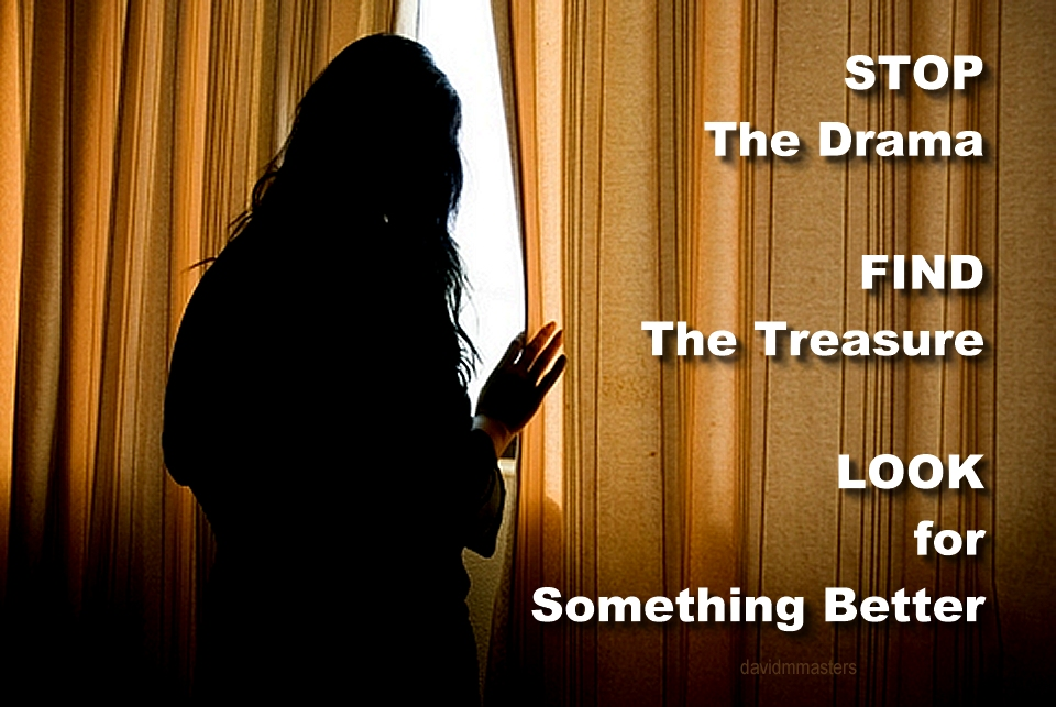 disappointment stop the drama find the treasure look for something better
