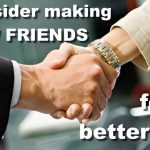 Consider making new friends for a better life