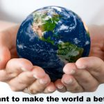 Do you want to make the world a better place