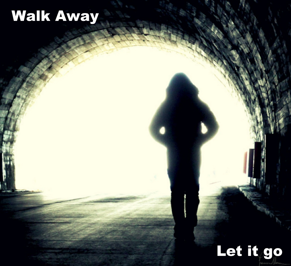 let it go walk away tough love letting go of someone you love stupid things know when to walk away