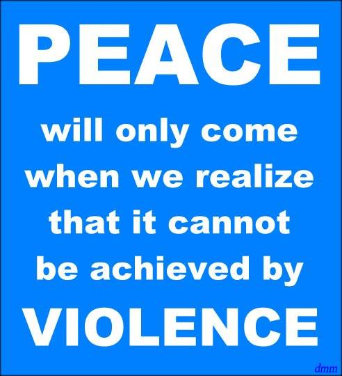 peace will only come when we realize that it cannot be achieved by violence