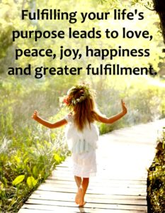 fulfilling your lifes purpose leads to love peace joy happiness