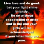 live-love-and-do-good-let-your-light-shine-brightly-do-so-without-expectation-or-pride