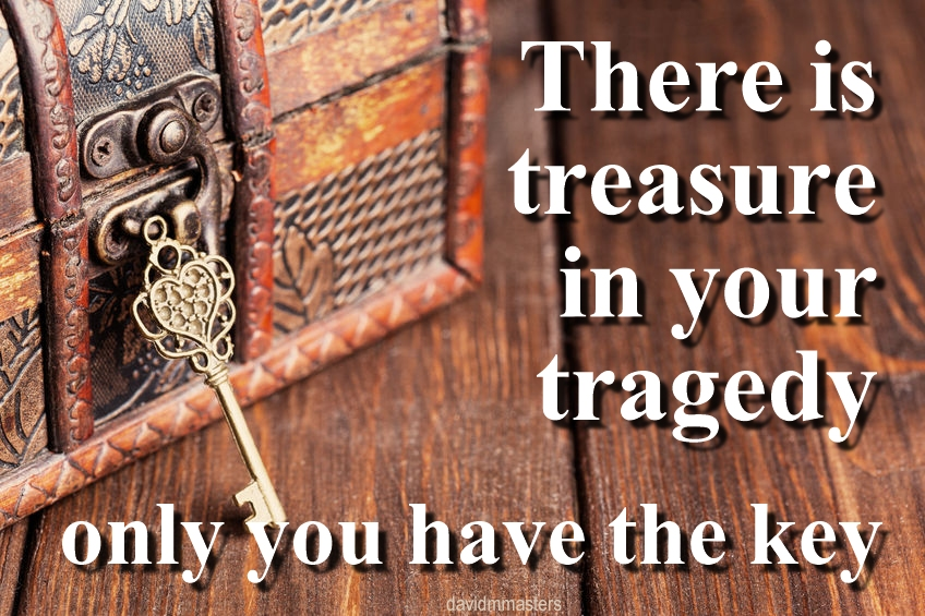there-is-treasure-in-your-tragedy-only-you-have-the-key-david-m-masters