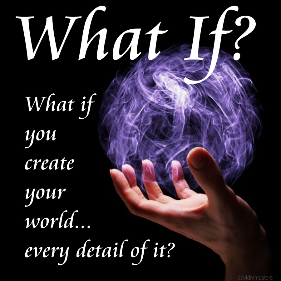What if you create your world... every detail of it?
