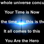 the-whole-universe-concurs-your-time-is-now-you-are-the-hero