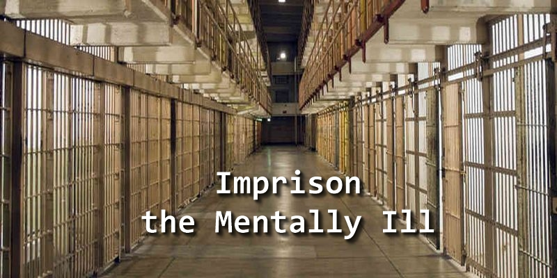 imprison-the-mentally-ill-criminalize-mental-health