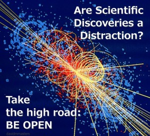 Are scientific discoveries a distraction Take the high road Be Open