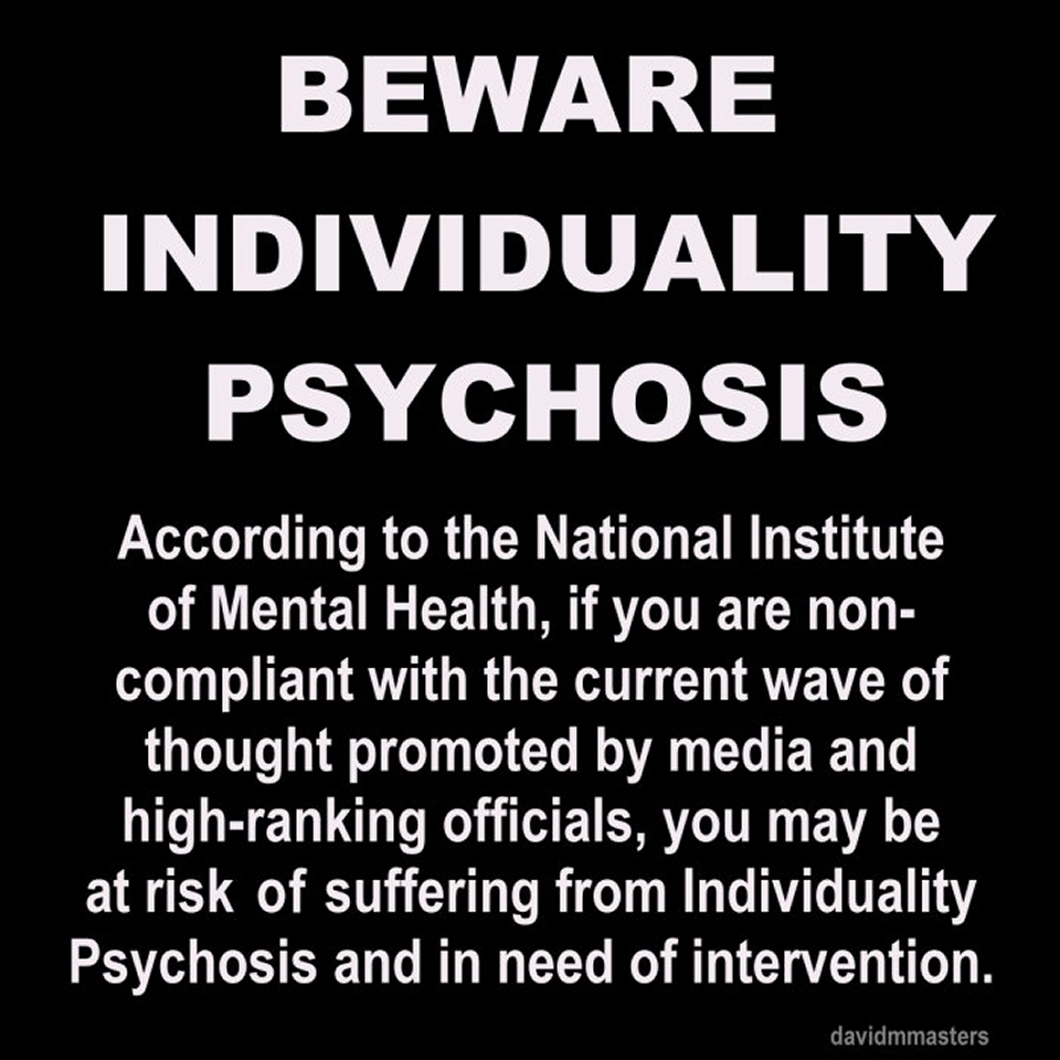 Beware Individuality Psychosis DSM IV mental illness disease question authority