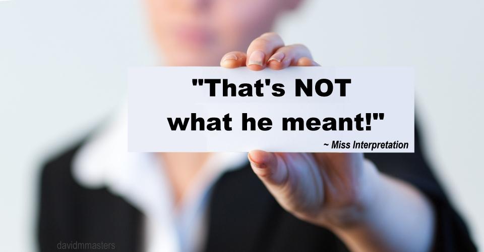 Thats not what he meant to say Miss Interpretation misinterpretation