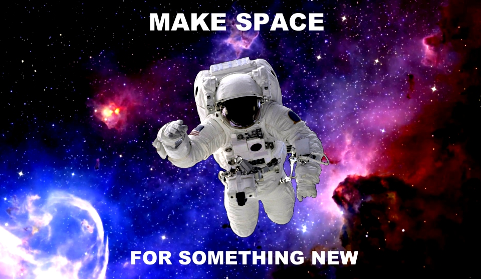 make space for something new