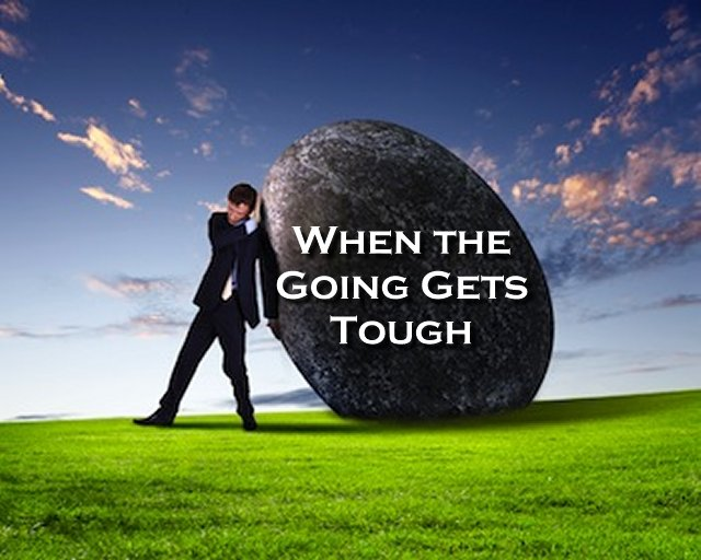 when-the-going-gets-tough-the-tough-get-going