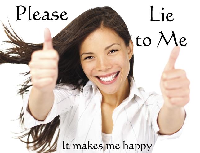 please-lie-to-me-it-makes-me-happy